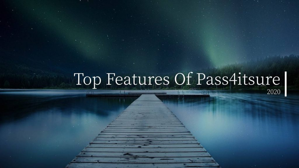 Top Features Of Pass4itsure 2020